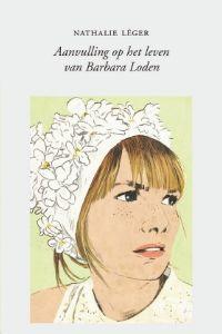 Aanvulling op het leven van Barbara Loden - Nathalie Leger - Koppernik