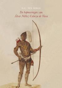 De beproevingen van Álvar Núñez Cabeza de Vaca – H.C. ten Berge