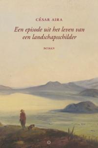 Een episode uit het leven van een landschapsschilder - César Aida